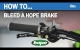 Embedded thumbnail for How to Bleed Hope Brakes